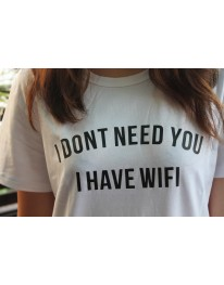 I Don't Need You I Have WIFI Tee Shirt